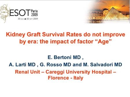 "Kidney Graft Survival Rates do not improve by era: the impact of factor ""Age"" E. Bertoni MD, A. Larti MD, G. Rosso MD and M. Salvadori MD Renal Unit –"