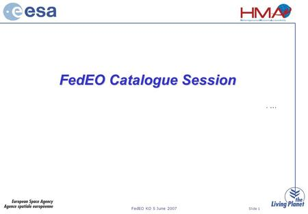 FedEO KO 5 June 2007 Slide 1 FedEO Catalogue Session. …