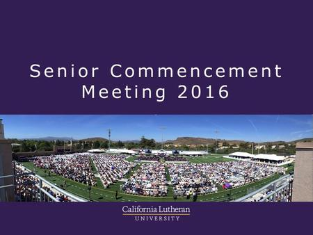 Senior Commencement Meeting 2016. CONGRATULATIONS GRADUATES CAP AND GOWN BACCALAUREATE TICKETS COMMENCEMENT PARKING HONORS PROUNCIATION REVIEW OF THE.