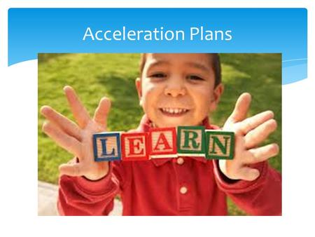 Acceleration Plans. Purpose Parents will receive information about Pender County's AIG Acceleration Policy. Parents will have an opportunity to provide.