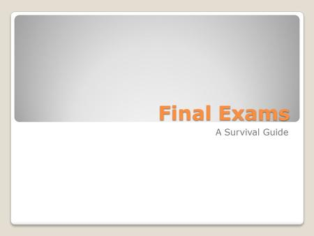 Final Exams A Survival Guide. Get organized! Locate and organize all notes, handouts, homework, quizzes, tests, etc. Check the website, wiki, or portal.