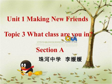 Topic 3 What class are you in? Section A Unit 1 Making New Friends 珠河中学 李媛媛.
