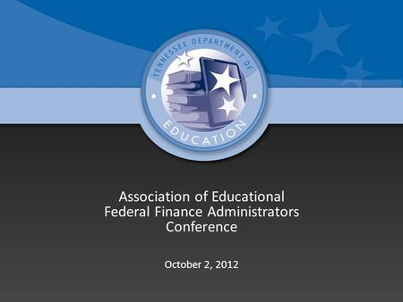 Association of Educational Federal Finance Administrators Conference October 2, 2012.