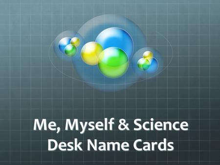 Me, Myself & Science Desk Name Cards. What you need: Color paper (Your class color) Your photo taken by me, or home Colored pencils Formatting/Design.