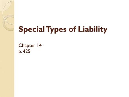 Special Types of Liability Chapter 14 p. 425. Special Liabilities Strict Liability Product Liability Occupiers' Liability Hosts Vicarious Liability Motor.