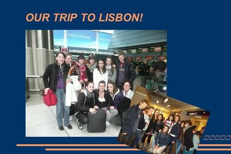 OUR TRIP TO LISBON! Diary.... 28 TH FEBRUARY At 12.30 p.m we finally left from Chiavenna to Lisbon. We were very excited! After a long flight, we met.