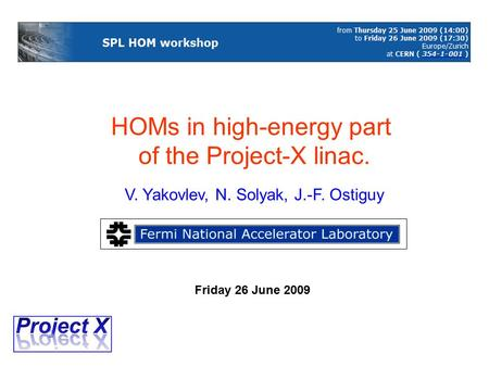 HOMs in high-energy part of the Project-X linac. V. Yakovlev, N. Solyak, J.-F. Ostiguy Friday 26 June 2009.