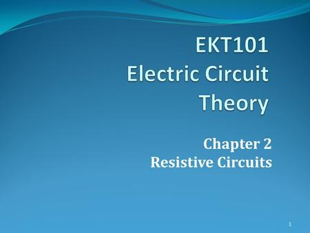 Chapter 2 Resistive Circuits 1. Overview of Chapter 2 2.1 Series Resistors and Parallel Resistors 2.2Voltage Divider Circuit 2.3 Current Divider Circuit.