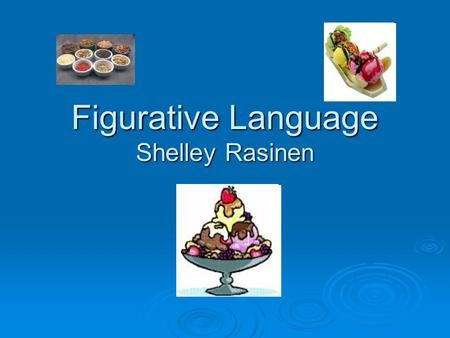 Figurative Language Shelley Rasinen. Figurative Language  writing that is used for effect to show feelings or thoughts  goes beyond the literal level.