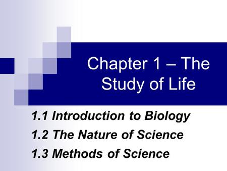 Chapter 1 – The Study of Life 1.1 Introduction to Biology 1.2 The Nature of Science 1.3 Methods of Science.
