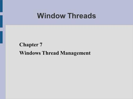 Window Threads Chapter 7 Windows Thread Management.