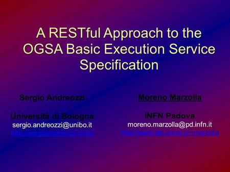 A RESTful Approach to the OGSA Basic Execution Service Specification Moreno Marzolla INFN Padova