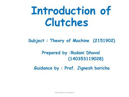 Subject : Theory of Machine (2151902) Prepared by :Rudani Dhaval (140353119028) Guidance by : Prof. Jignesh boricha  Introduction.