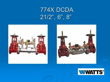 "774X DCDA 21/2"", 6"", 8"" 774X DCDA 21/2"", 6"", 8"". Modification Overview  Production began in 1998.  The 2 ½"" 774X DCDA was discontinued in 2003.  The."