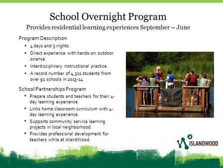School Overnight Program Provides residential learning experiences September – June Program Description 4 days and 3 nights. Direct experience with hands-on.