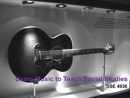 Using Music to Teach Social Studies SSE 4936. Top Ten Playlist Activity Share some of the songs on your playlist with your table group. What songs did.