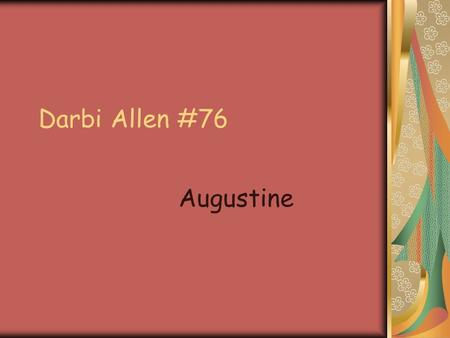 Darbi Allen #76 Augustine. Day of Birth: May 26, 604 Day of Death: 605 Feast Day: May 27.