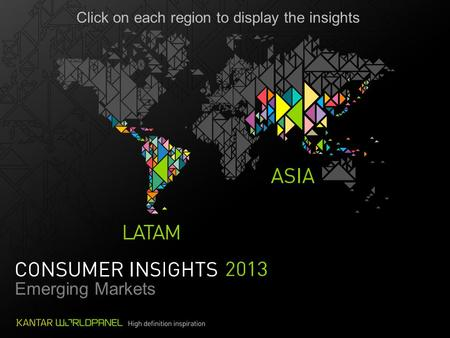 Click on each region to display the insights Emerging Markets.