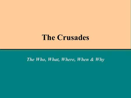 The Crusades The Who, What, Where, When & Why. Getting Started What do you think of when you hear the word Crusades? –What events do you associate with.