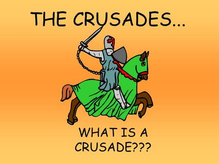 THE CRUSADES... WHAT IS A CRUSADE???. What is a Crusade?: A Holy War BYZANTINE EMPEROR ASKED THE POPE FOR HELP AGAINST THE TURKS.