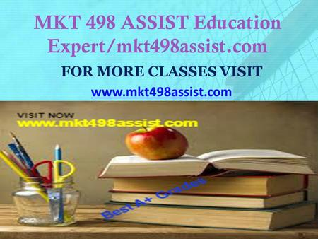 MKT 498 ASSIST Education Expert/mkt498assist.com FOR MORE CLASSES VISIT