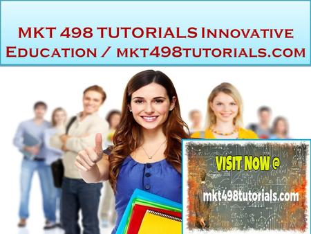 MKT 498 TUTORIALS Innovative Education MKT 498 Entire Course FOR MORE CLASSES VISIT  MKT 498 Week 1 Individual Assignment Purpose.