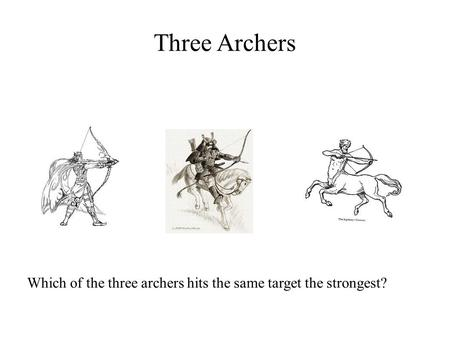 Three Archers Which of the three archers hits the same target the strongest?