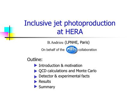 Inclusive jet photoproduction at HERA B.Andrieu (LPNHE, Paris) On behalf of the collaboration Outline: Introduction & motivation QCD calculations and Monte.