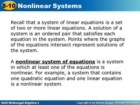 Holt McDougal Algebra 1 8-10 Nonlinear Systems Recall that a system of linear equations is a set of two or more linear equations. A solution of a system.