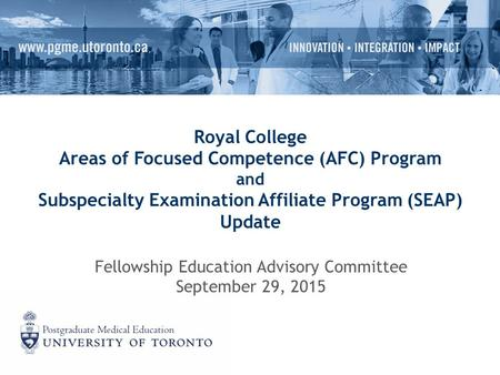 Royal College Areas of Focused Competence (AFC) Program and Subspecialty Examination Affiliate Program (SEAP) Update Fellowship Education Advisory Committee.