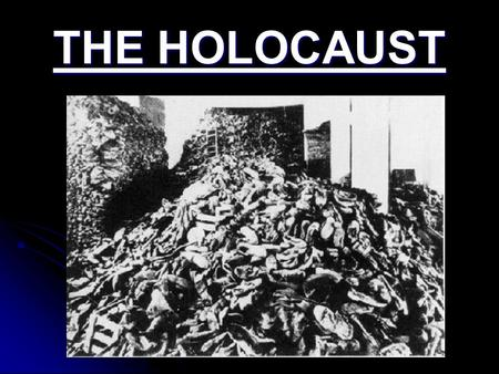 THE HOLOCAUST DEFINTIONS: HOLOCAUST HOLOCAUST A PROGRAM OF MASS MURDER A PROGRAM OF MASS MURDERGENOCIDE THE ANNIHILATON OF ENTIRE RACE OF PEOPLE THE.