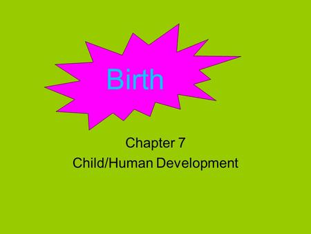Chapter 7 Child/Human Development Birth. Labor Cervix- the lower part of the uterus Contractions- rhythmic tightening and relaxing motions of the muscles.