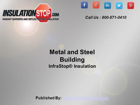 Published By:  Metal and Steel Building InfraStop® Insulation Call Us : 800-871-0410.