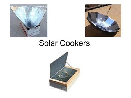 Solar Cookers. People use solar cookers primarily to cook food and pasteurize water, although additional uses are continually being developed. With an.