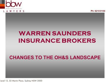 WARREN SAUNDERS INSURANCE BROKERS CHANGES TO THE OH&S LANDSCAPE Ph: 9210 9100.