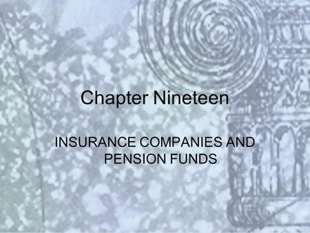 Copyright © 2000 Addison Wesley Longman Slide #19-1 Chapter Nineteen INSURANCE COMPANIES AND PENSION FUNDS.