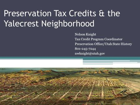 Preservation Tax Credits & the Yalecrest Neighborhood Nelson Knight Tax Credit Program Coordinator Preservation Office/Utah State History 801-245-7244.