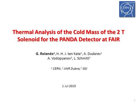 Thermal Analysis of the Cold Mass of the 2 T Solenoid for the PANDA Detector at FAIR G. Rolando 1, H. H. J. ten Kate 1, A. Dudarev 1 A. Vodopyanov 2, L.