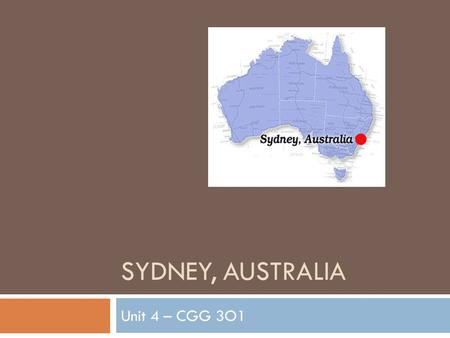 SYDNEY, AUSTRALIA Unit 4 – CGG 3O1. People and Places  Sydney is located in the region of New South Wales  It is Australia's most populous city.  Much.