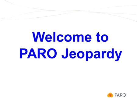Welcome to PARO Jeopardy. 100 200 300 200 300 100 200 100 Vacation & Professional Leave Call Schedules Holidays & Lieu Days.