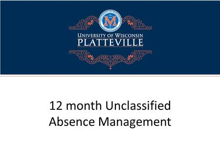12 month Unclassified Absence Management. What is HRS? UW System's Human Resource System (HRS) An integrated system for all human resources, benefits.