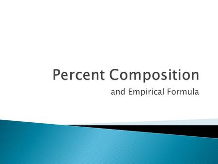 And Empirical Formula.  Determine the mass percentage of each element in the compound.