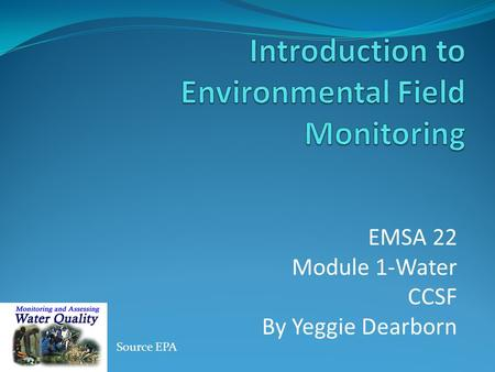 EMSA 22 Module 1-<strong>Water</strong> CCSF By Yeggie Dearborn Source EPA.