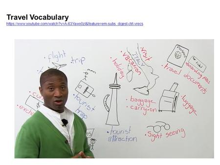 Travel Vocabulary https://www.youtube.com/watch?v=A-63Yawo0zI&feature=em-subs_digest-ctrl-vrecs.