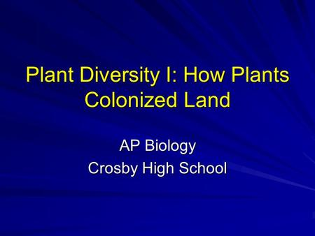 Plant Diversity I: How Plants Colonized Land AP Biology Crosby High School.