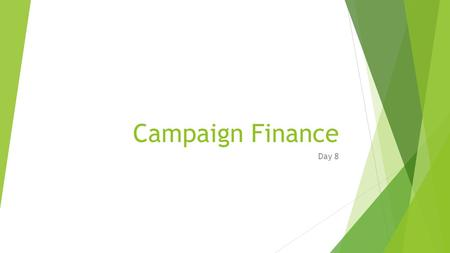 Campaign Finance Day 8. Money in Elections  In 2008 candidates for office, political parties, and independent groups spent $5,300,000,000  Over $1,000,000,000.