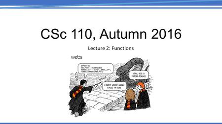 CSc 110, Autumn 2016 Lecture 2: Functions. Review What is the output of the following print statements? print(this class\tis' the \best\) Write a.