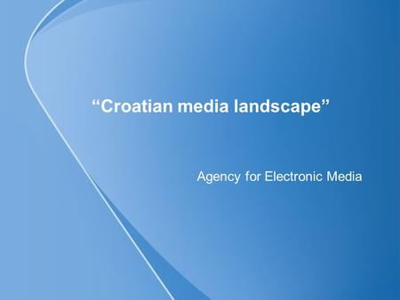 """Croatian media landscape"" Agency for Electronic Media."