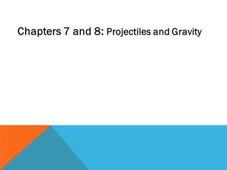Chapters 7 and 8: Projectiles and Gravity. Gravity is a force of attraction between objects. We're not talking about finding someone really cute and adorable.