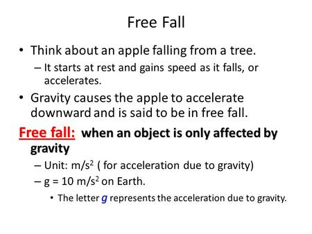 Free Fall Think about an apple falling from a tree. – It starts at rest and gains speed as it falls, or accelerates. Gravity causes the apple to accelerate.